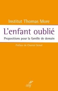 Elizabeth Montfort et Clotilde Brunetti-Pons - L'enfant oublié - Propositions pour la famille de demain.