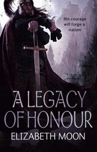 Elizabeth Moon - A Legacy Of Honour - The Omnibus Edition.