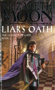 Elizabeth Moon - Liar's Oath - The Legacy of Gird Book Two.