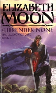 Elizabeth Moon - Surrender None - The Legacy of Gird Book One.