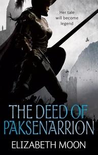 Elizabeth Moon - The Deed Of Paksenarrion - The Deed of Paksenarrion omnibus.