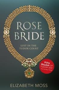 Elizabeth Moss - Rose Bride (Lust in the Tudor court - Book Three).