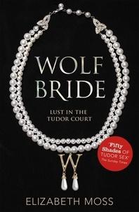 Elizabeth Moss - Wolf Bride (Lust in the Tudor court - Book One).