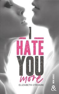 "Elizabeth O'Roark - I Hate You More - Après ""Bad Girl, Sexy Boy"" la nouvelle romance New Adult d'Elizabeth O'Roark."