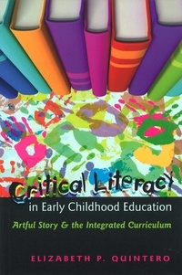 Elizabeth p. Quintero - Critical Literacy in Early Childhood Education - Artful Story and the Integrated Curriculum.