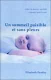 Elizabeth Pantley - Un sommeil paisible et sans pleurs - Aider en douceur son bébé à dormir toute la nuit.