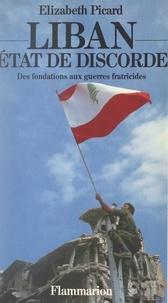 Elizabeth Picard - Liban, État de discorde - Des fondations aux guerres fratricides.