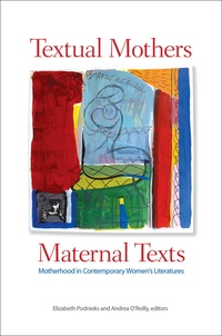 Elizabeth Podnieks et Andrea O'Reilly - Textual Mothers/Maternal Texts - Motherhood in Contemporary Women's Literatures.