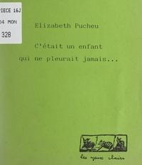Elizabeth Pucheu et Arnaud Lambert - C'était un enfant qui ne pleurait jamais....