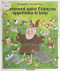 Elizabeth Rose et Gerald Rose - Comment saint François apprivoisa le loup - D'après la légende de saint François d'Assise.