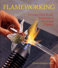 Elizabeth Ryland Mears - Flameworking - Creating glass beads, sculptures and functional objects.