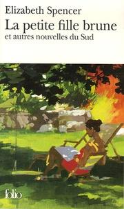 Elizabeth Spencer - La petite fille brune - Et autres nouvelles du Sud.