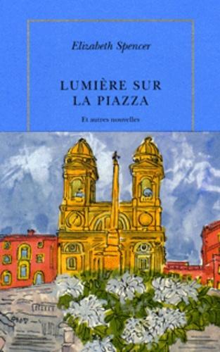 Elizabeth Spencer - Lumière sur la Piazza.