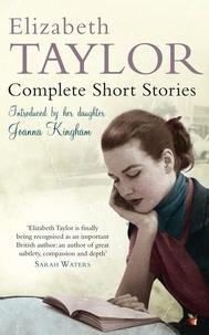 Elizabeth Taylor et Joanna Kingham - Complete Short Stories.