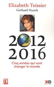Elizabeth Teissier et Gerhard Hynek - 2012-2016 Cinq années qui vont changer le monde.