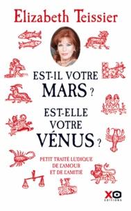 Elizabeth Teissier - Est-il votre Mars ? Est-elle votre Vénus ? - Petit traité ludique de l'amour et de l'amitié.