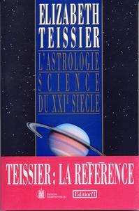 Elizabeth Teissier - L'Astrologie, science du XXIe siècle - Postulat, Preuves, Perspectives.