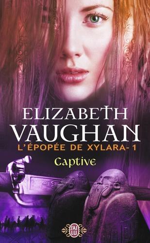 Elizabeth Vaughan - L'épopée de Xylara Tome 1 : Captive.
