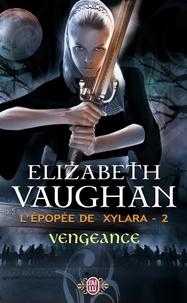 Elizabeth Vaughan - L'épopée de Xylara Tome 2 : Vengeance.
