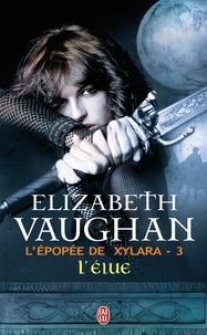 Elizabeth Vaughan - L'épopée de Xylara Tome 3 : L'élue.