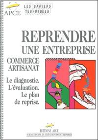 Elizabeth Vinay et Laurence Piganeau - Reprendre une entreprise commerce-artisanat - Le diagnostic, l'évaluation, le plan de reprise.