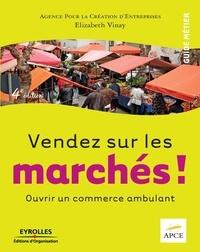 Elizabeth Vinay - Vendez sur les marchés ! - Ouvrir un commerce ambulant.