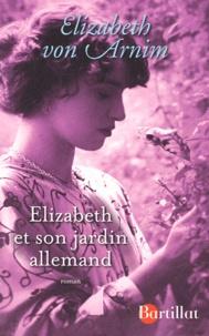 Elizabeth von Arnim - Elizabeth et son jardin allemand.