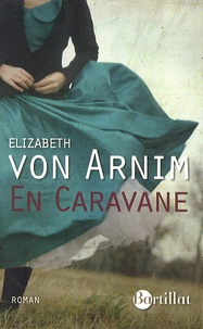 Elizabeth von Arnim - En caravane.