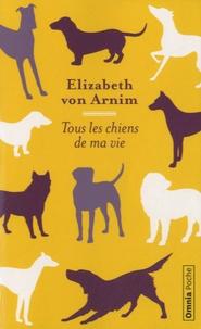 Elizabeth von Arnim - Tous les chiens de ma vie.