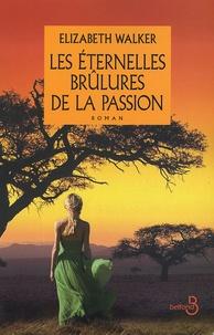 Elizabeth Walker - Les éternelles brûlures de la passion.