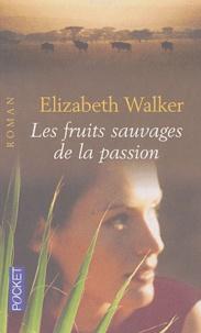 Elizabeth Walker - Les fruits sauvages de la passion.