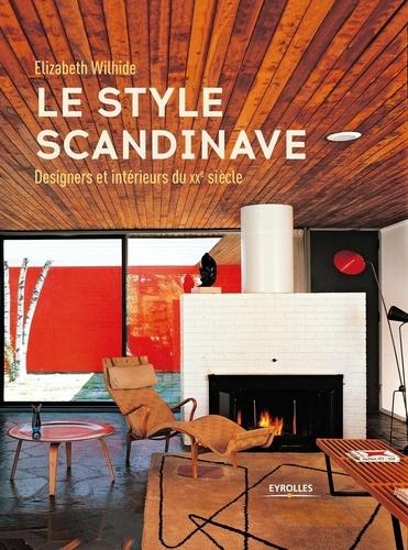 Elizabeth Wilhide - Le style scandinave - Designers et intérieurs du XXe siècle.