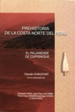 Elizabeth Wing et Claude Chauchat - Prehistoria de la costa norte del Perú - El Paijanense de Cupisnique.