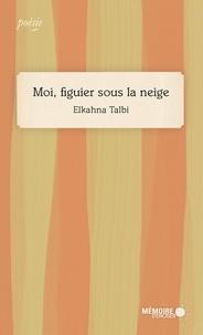 Elkahna Talbi et  Mémoire d'encrier - Moi, figuier sous la neige.