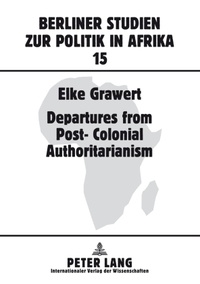 Elke Grawert - Departures from Post-Colonial Authoritarianism - Analysis of System Change with a Focus on Tanzania.