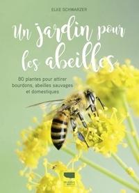Elke Schwarzer - Un jardin pour les abeilles - 80 plantes pour attirer bourdons, abeilles sauvages et domestiques.