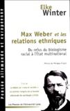 """Elke Winter - Max Weber et les relations ethniques - Du refus du biologisme racial à l'Etat multinational suivi de Le débat sur """"race et société"""" au premier Congrès de la Société allemande de sociologie (1910)."""