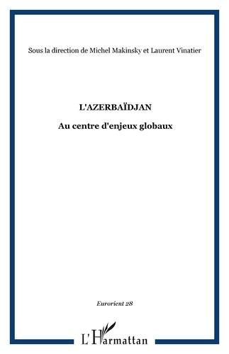Elkhan Mehtiyev et Laurent Vinatier - EurOrient N° 28 : L'Azerbaïdjan - Au centre d'enjeux globaux.