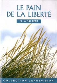 Ella Balaert - Le pain de la liberté.