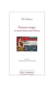Ella Balaert - Poissons rouges et autres bêtes aussi féroces.