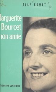 Ella Bouet - Marguerite Bourcet, mon amie.