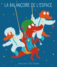 Ella Charbon et Jean Leroy - La balançoire de l'espace.