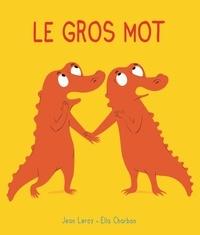 Ella Charbon et Jean Leroy - Le gros mot.