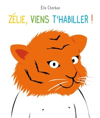 Ella Charbon - Zélie, viens t'habiller !.