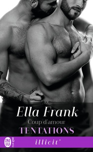 Ella Frank - Tentations Tome 6 : Coup d'amour.