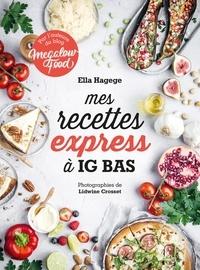 Ella Hagege - Mes recettes express à IG bas.