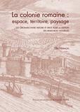 Ella Hermon - La colonie romaine : espace, territoire, paysage - Les Gromatici entre histoire et droit pour la gestion des ressources naturelles.