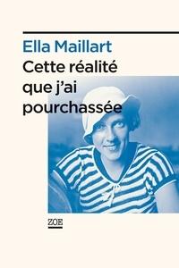 """Ella Maillart - """"Cette réalité que j'ai pourchassée""""."""