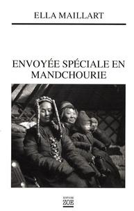 Ella Maillart - Envoyée spéciale en Mandchourie - En Asie où guettent les maîtres de demain.