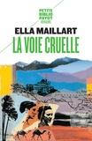 Ella Maillart - La voie cruelle - Deux femmes, une Ford vers l'Afghanistan.